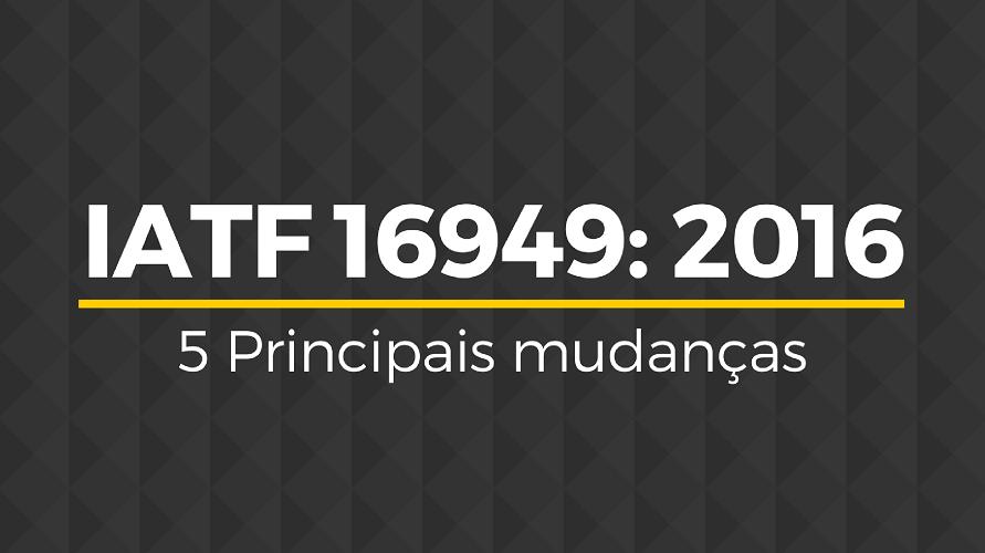iatf_16949_principais mudanças