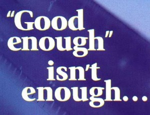 good enough  just isn't enough