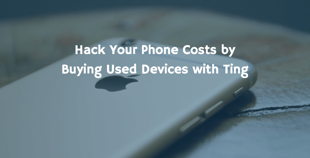 Hack Your Phone Costs by Buying Used Devices with Ting