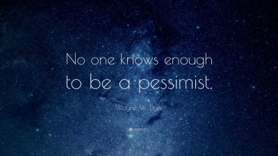 """Wayne W. Dyer Quote: """"No one knows enough to be a pessimist."""" (15 wallpapers) - Quotefancy"""
