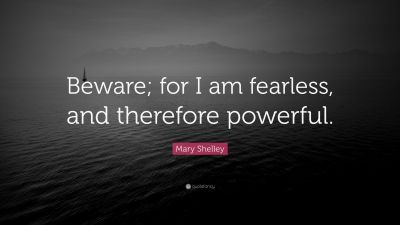 "Mary Shelley Quote: ""Beware; for I am fearless, and therefore powerful."" (16 wallpapers ..."