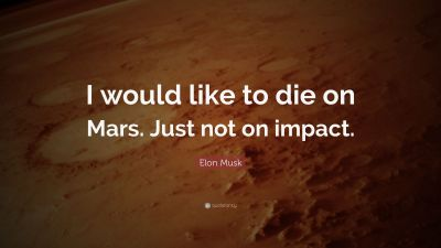 "Elon Musk Quote: ""I would like to die on Mars. Just not on impact."" (14 wallpapers) - Quotefancy"