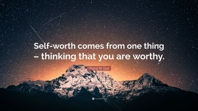 "Wayne W. Dyer Quote: ""Self-worth comes from one thing – thinking that you are worthy."" (23 ..."
