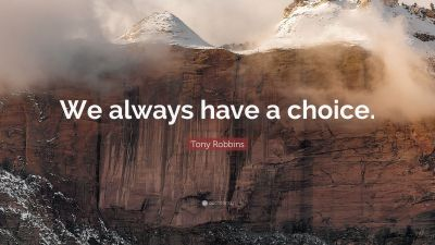 """Tony Robbins Quote: """"We always have a choice."""" (12 wallpapers) - Quotefancy"""