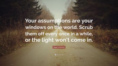 """Isaac Asimov Quote: """"Your assumptions are your windows on ..."""