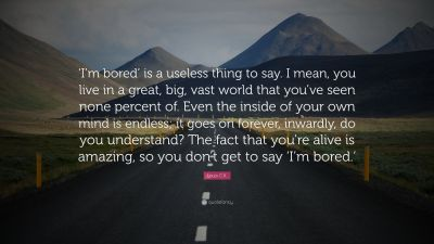 "Louis C.K. Quote: ""'I'm bored' is a useless thing to say. I mean, you live in a great, big, vast ..."