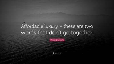 "Bernard Arnault Quote: ""Affordable luxury – these are two words that don't go together."" (7 ..."