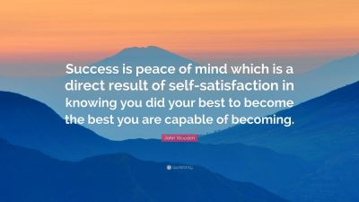 "John Wooden Quote: ""Success is peace of mind which is a direct result of self-satisfaction in ..."