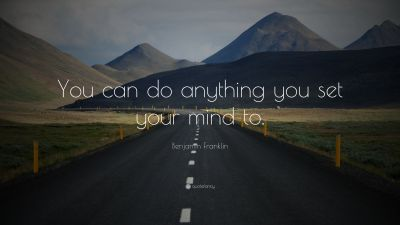 "Benjamin Franklin Quote: ""You can do anything you set your mind to."" (29 wallpapers) - Quotefancy"