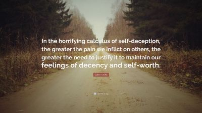"Carol Tavris Quote: ""In the horrifying calculus of self-deception, the greater the pain we ..."