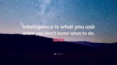 """Jean Piaget Quote: """"Intelligence is what you use when you don't know what to do."""" (19 wallpapers ..."""
