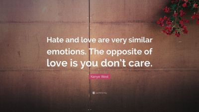 """Kanye West Quote: """"Hate and love are very similar emotions. The opposite of love is you don't ..."""