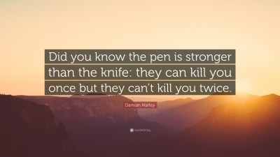 """Damian Marley Quote: """"Did you know the pen is stronger than the knife: they can kill you once ..."""
