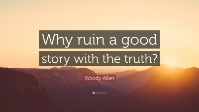 """Woody Allen Quote: """"Why ruin a good story with the truth?"""" (12 wallpapers) - Quotefancy"""