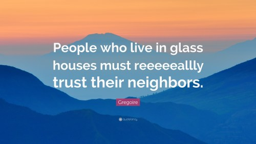 Medium Of People Who Live In Glass Houses