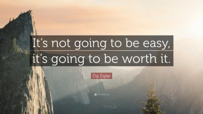 """Zig Ziglar Quote: """"It's not going to be easy, it's going to be worth it."""" (12 wallpapers ..."""