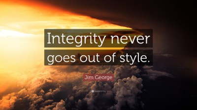 "Jim George Quote: ""Integrity never goes out of style."" (17 wallpapers) - Quotefancy"
