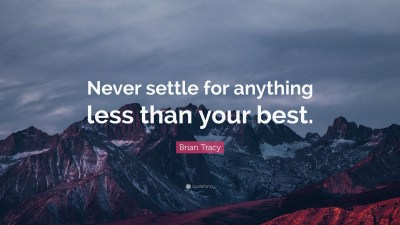 "Brian Tracy Quote: ""Never settle for anything less than your best."" (12 wallpapers) - Quotefancy"