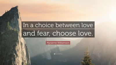 """Marianne Williamson Quote: """"In a choice between love and fear, choose love."""" (12 wallpapers ..."""