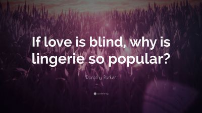 "Dorothy Parker Quote: ""If love is blind, why is lingerie so popular?"" (7 wallpapers) - Quotefancy"