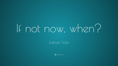 """Eckhart Tolle Quote: """"If not now, when?"""" (23 wallpapers) - Quotefancy"""