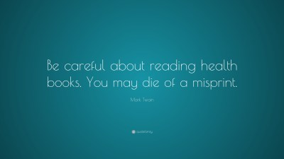 """Mark Twain Quote: """"Be careful about reading health books. You may die of a misprint."""" (13 ..."""