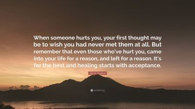 "Yasmin Mogahed Quote: ""When someone hurts you, your first thought may be to wish you had never ..."