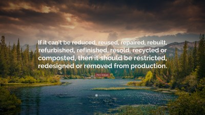 "Pete Seeger Quote: ""If it can't be reduced, reused, repaired, rebuilt, refurbished, refinished ..."