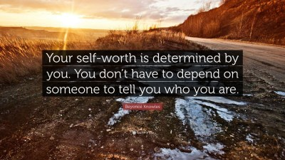 "Beyoncé Knowles Quote: ""Your self-worth is determined by you. You don't have to depend on ..."