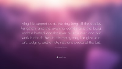 "John Henry Newman Quote: ""May He support us all the day long, till the shades lengthen, and the ..."