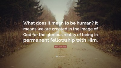 "Ravi Zacharias Quote: ""What does it mean to be human? It means we are created in the image of ..."