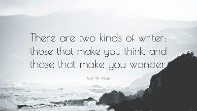 "Brian W. Aldiss Quote: ""There are two kinds of writer: those that make you think, and those that ..."