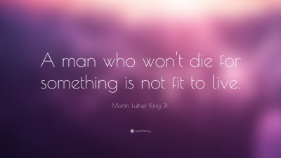 """Martin Luther King Jr. Quote: """"A man who won't die for something is not fit to live."""" (20 ..."""