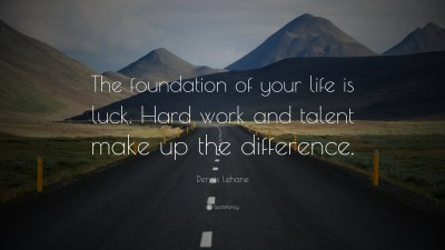 """Dennis Lehane Quote: """"The foundation of your life is luck. Hard work and talent make up the ..."""