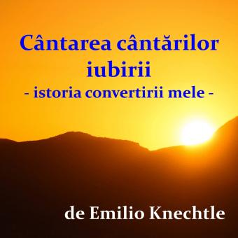 Cantarea cantarilor iubirii – istoria convertirii mele – de Emilio Knechtle