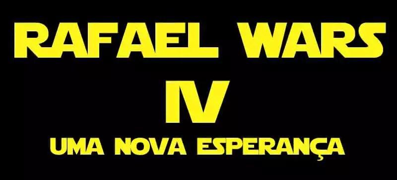 Rafael Wars IV – Uma nova esperança