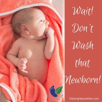 Wait! Don't Wash That Newborn!