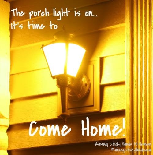 The Porch Light Is On... It's Time To COME HOME!