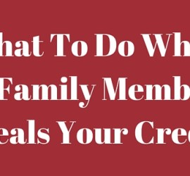 What To Do WhenA Family MemberSteals Your Credit