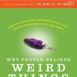 Why-People-Believe-Weird-Things-Pseudoscience-Superstition-and-Other-Confusions-of-Our-Time-0