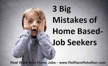 3 Big Mistakes of Home Based-Job Seekers - www.RatRaceRebellion.com