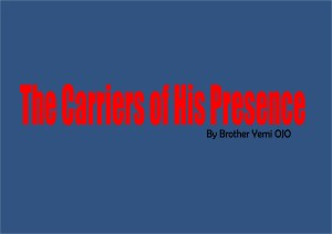 Carriers Of His Presence, by Brother Yemi Ojo