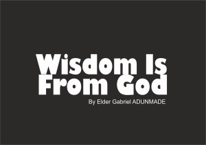 Wisdom Is From God, by Elder Gabriel Adunmade