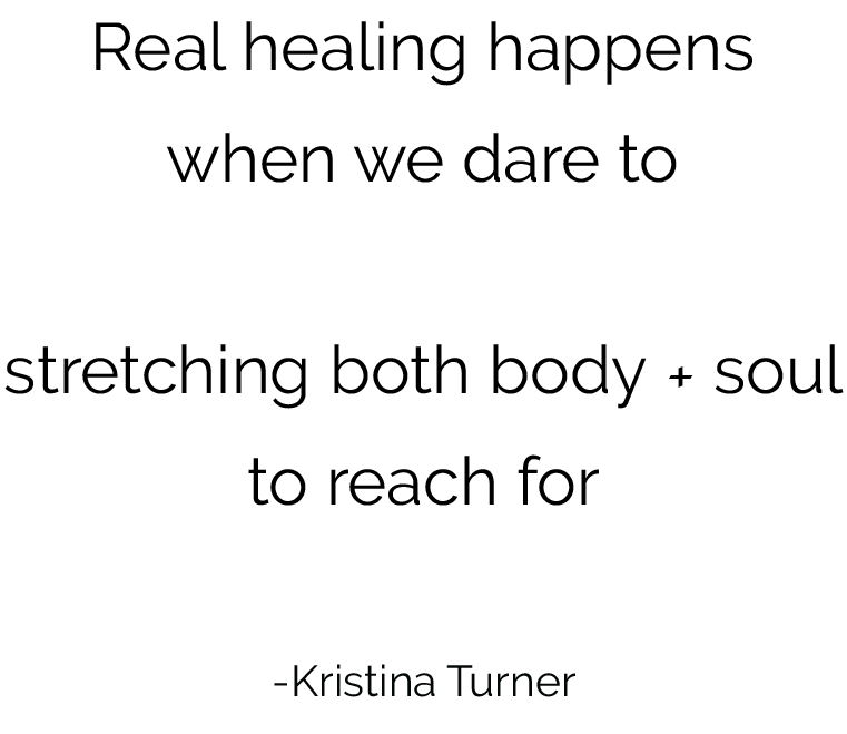 "quote by Kristina Turner ""Real healing happens when we dare to breathe in the universe, stretching both body + soul to reach for balance + truth"