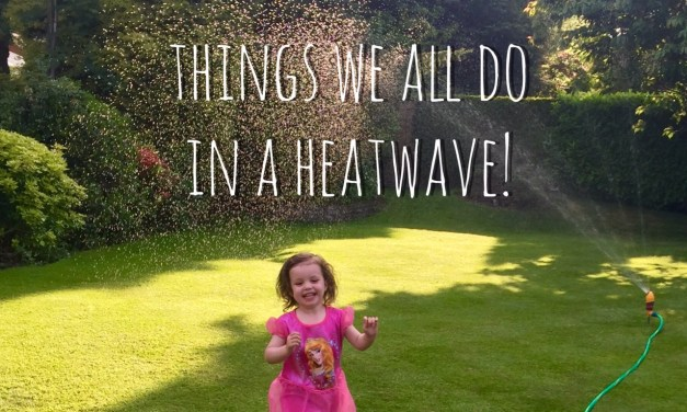 Things we all do in a heatwave….