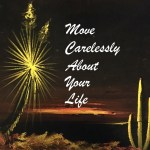Move Carelessly About Your Life