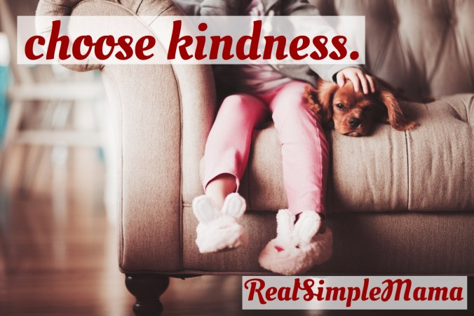 Choose Kindness - RealSimpleMama