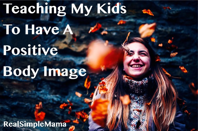 Teaching My Kids To Have a Positive Body Image - Real Simple Mama