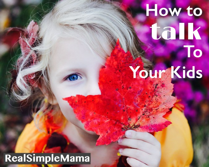 How to Talk to Your Kids - Real Simple Mama