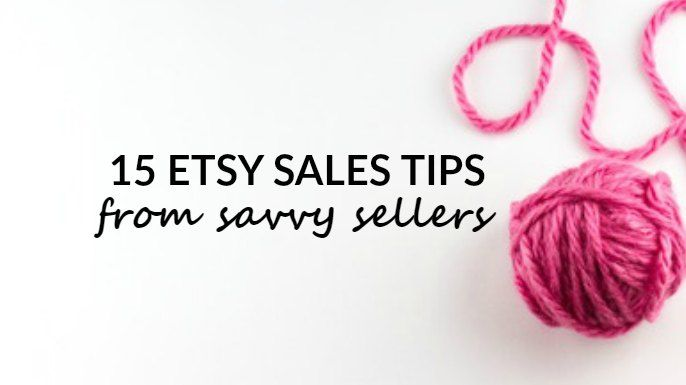 15 Etsy Success Tips From Savvy Sellers